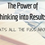 The Power of Thinking into Results