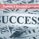 Failure & Success Go Hand in Hand